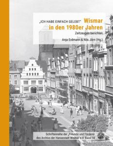 Anja Erdmann und Nils Jörn (Hg.): Wismar in den 1980ern. Zeitzeugen berichten