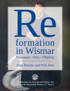 Anja Rasche, Nils Jörn: Reformation in Wismar. Personen – Orte – Objekte
