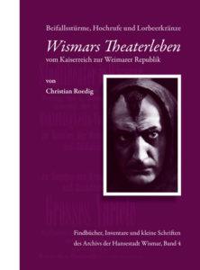 Christian Roedig: Wismars Theaterleben vom Kaiserreich zur Weimarer Republik