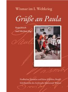 Katja Jensch, Nils Jörn (Hg.): Grüße an Paula. Wismar im I. Weltkrieg