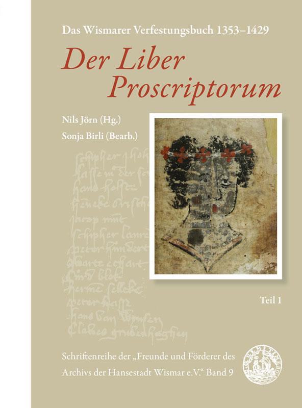 Nils Jörn (Hg.), Sonja Birli (Bearb.): Der Liber Proscriptorum. Das Wismarer Verfestungsbuch 1353–1430