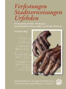Nils Jörn (Hg.): Verfestungen - Stadtverweisungen - Urfehden. Kriminalität und ihre Ahndung in mittelalterlichen Hansestädten am Beispiel Wismars
