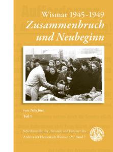 Nils Jörn: Wismar 1945 – 1949, Teil 1: Zusammenbruch und Neubeginn, Teil 2 mit DVD: Zeitzeugen berichten
